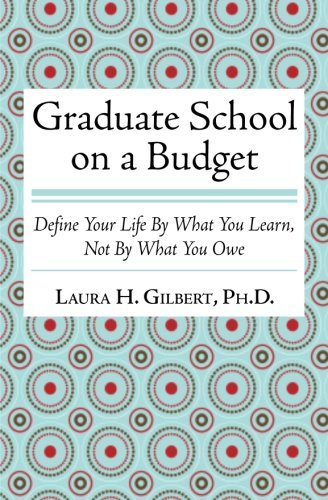 Graduate School on a Budget: Define Your Life by What You Learn, Not By What You Owe by Laura H. Gilbert (2011-10-04)