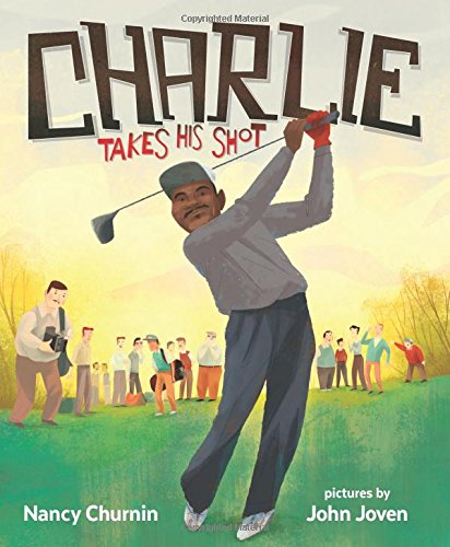 Search : Charlie Takes His Shot: How Charlie Sifford Broke the Color Barrier in Golf