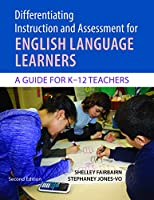Differentiating Instruction and Assessment for English Language Learners: A Guide for K?12 Teachers, Second Edition with Poster