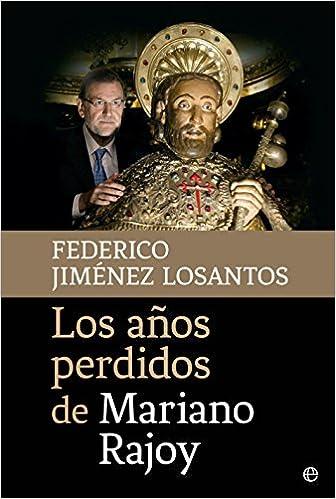Los años perdidos de Mariano Rajoy (Actualidad): Amazon.es: Jiménez Losantos, Federico: Libros