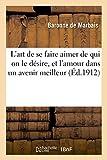 l art de se faire aimer de qui on le d?sire et l amour dans un avenir meilleur litterature french edition