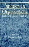 Intuition in Organizations : Leading and Managing Productively, Agor, Weston H., 0803935633