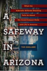 A Safeway in Arizona: What the Gabrielle Giffords Shooting Tells Us About the Grand Canyon State and L ife in America Kindle Edition
