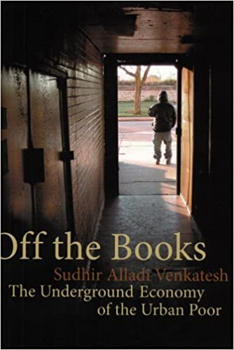 Book Off the Books: The Underground Economy of the Urban Poor by Sudhir Venkatesh (2009-02-01)