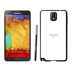 Fashion DIY Custom Designed Samsung Galaxy Note 3 Phone Case For Ill Be Fine Phone Case Cover