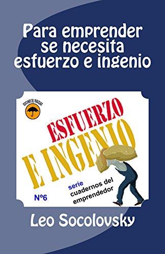 Para emprender se necesita esfuerzo e ingenio (Cuadernos del emprendedor nº 6) (Spanish