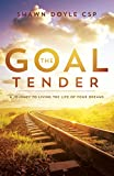 The Goal Tender: A Journey to Living the Life of Your Dreams