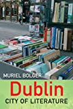 Dublin: City of Literature, Muriel Bolger, 1847172482
