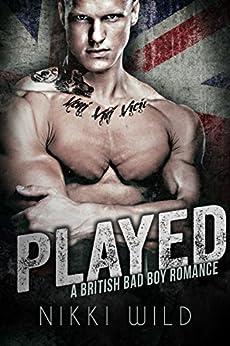 PLAYED: A BRITISH BAD BOY ROMANCE by [Wild, Nikki]