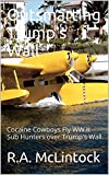 Trump's Wall Books: Cocaine Cowboys Fly WW II Sub Hunters over Trump's Wall Smuggling Millions Until McLintock Salvages Their Cash Cargo (The Adventures of R.A. McLintock Book 1)