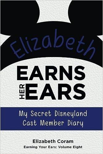 Elizabeth Earns Her Ears: My Secret Disneyland Cast Member Diary