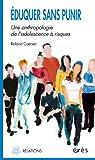 Eduquer sans punir : Une anthropologie de l'adolescence à risques