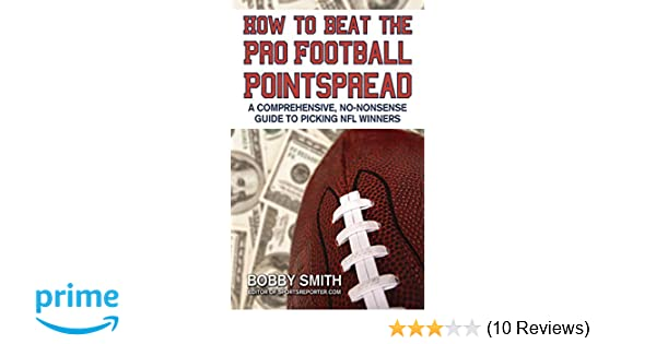 6a01690e2 How to Beat the Pro Football Pointspread: A Comprehensive, No-Nonsense Guide  to Picking NFL Winners: Bobby Smith: 9781602393073: Amazon.com: Books
