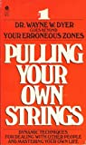 Pulling Your Own Strings : Dynamic Techniques for Dealing with Other People and Living Your Life As You Choose, Dyer, Wayne W., 0816166900