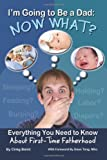 Best Book For New Dads - I'm Going to Be a Dad: Now What? Review
