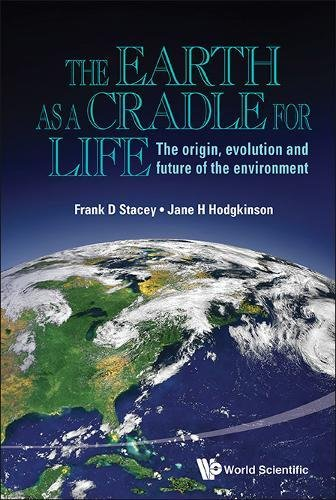 The Earth as a Cradle for Life: The Origin, Evolution, and Future of the Environment