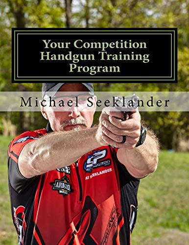 Your Competition Handgun Training Program: A complete training program designed for the practical - Training Competition