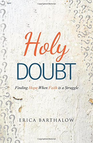 Holy Doubt: Finding Hope When Faith is a Struggle