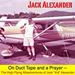 On Duct Tape and a Prayer: The High-Flying Adventures of Jack Alexander | Jack Alexander