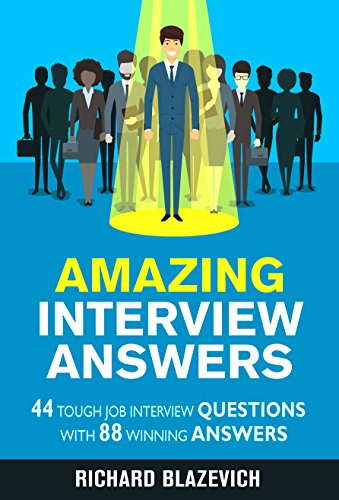 Amazing Interview Answers: 44 Tough Job Interview Questions with 88 Winning Answers (Best Answers To Questions)