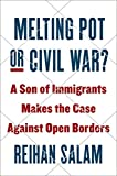 Melting Pot or Civil War?: A Son of Immigrants Makes the Case Against Open Borders