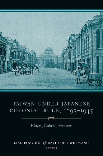 Download Taiwan Under Japanese Colonial Rule, 1895-1945: History, Culture, Memory (Studies of the Weatherhead East Asian In) Pdf