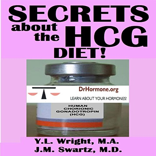 Secrets About the HCG Diet: Treatment Guide, Controversy, Benefits, Risks, Side Effects, and Contraindications: Bioidentical Hormones, Book 5
