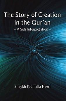 The Story of Creation in the Qur'an: A Sufi Interpretation (English Edition) de [Haeri, Shaykh Fadhlalla]