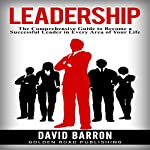 Leadership: The Comprehensive Guide to Become a Successful Leader in Every Area of Your Life | David Barron