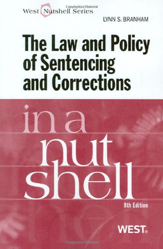 The Law and Policy of Sentencing and Corrections in a Nutshell, 8th (West Nutshell Series) (In a Nutshell (West Publishi