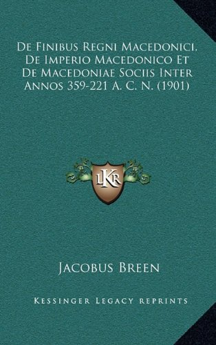 Download De Finibus Regni Macedonici, De Imperio Macedonico Et De Macedoniae Sociis Inter Annos 359-221 A. C. N. (1901) (Latin Edition) PDF Text fb2 book