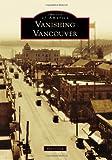 Vanishing Vancouver, Pat Jollota, 1467130303