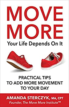 Move More, Your Life Depends On It: Practical Tips to Add More Movement to Your Day by [Sterczyk, Amanda]