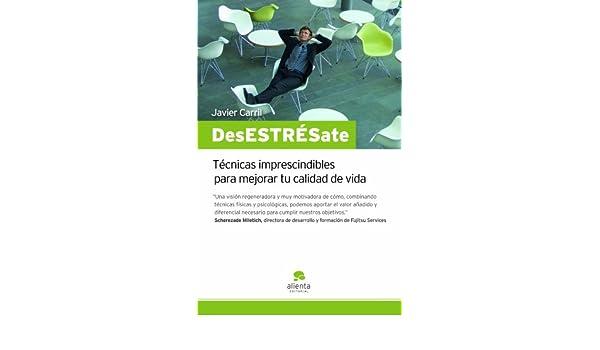 Amazon.com: ¡DesESTRÉSate!: Técnicas imprescindibles para mejorar tu calidad de vida (Spanish Edition) eBook: Javier Carril: Kindle Store