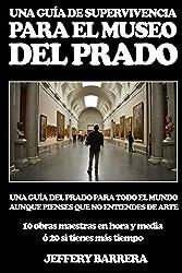 Guía de Supervivencia para el Museo del Prado: Una guía del Prado para todo el mundo, aunque pienses que no entiendes de arte (Spanish Edition)