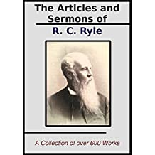 The Sermons and Articles of J.C. Ryle: A Collection of Over 600 Teachings
