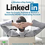 5 Minutes a Day Guide to LinkedIn: How to Create, Promote and Market a Successful Money Generating Account | Penny King