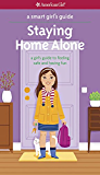 A Smart Girl's Guide:  Staying Home Alone (Smart Girl's Guides)