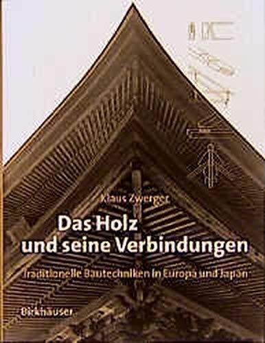 Das Holz und seine Verbindungen: Traditionelle Bautechniken in Europa, Japan und China: Building Traditions of Europe and Japan