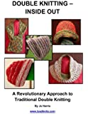 Double Knitting - Inside Out: A Revolutionary Approach to Traditional Double Knitting