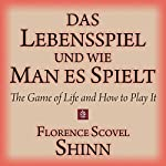 Das Lebensspiel und wie man es spielt [The Life Game and How to Play It] | Florence Scovel Shinn