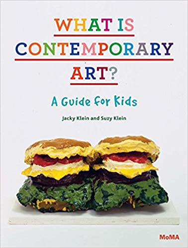 What Is Contemporary Art? A Guide for Kids: Jacky Klein, Suzy Klein ...