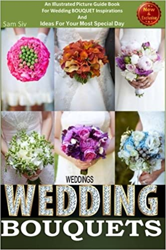 Weddings Wedding Bouquets An Illustrated Picture Guide Book For