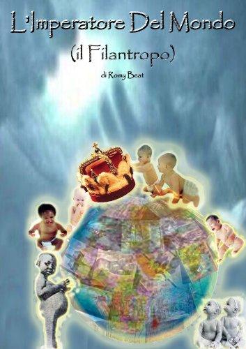 L'Imperatore Del Mondo  ( il Filantropo ) (Italian Edition)