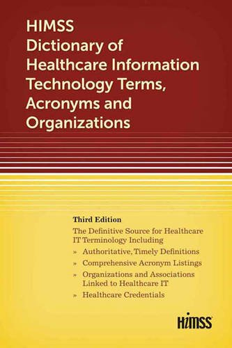 HIMSS Dictionary of Healthcare Information Technology Term, Acronyms and Organizations, Third Edition (HIMSS Book Series