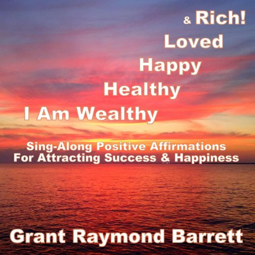 Along Healthy - I Am Wealthy, Healthy, Happy, Loved & Rich! - Sing-Along Positive Affirmations for Attracting Success & Happiness