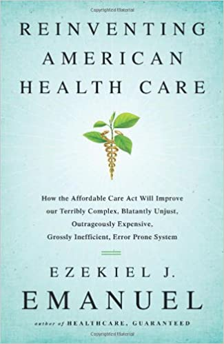 Grossly Inefficient Outrageously Expensive Error Prone System Reinventing American Health Care: How the Affordable Care Act will Improve our Terribly Complex Blatantly Unjust