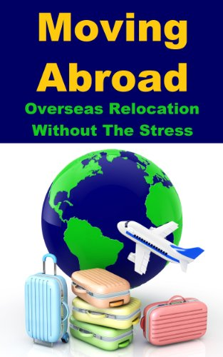 Moving Abroad - Overseas Relocation Without The Stress (English Edition)