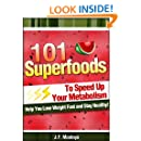 Metabolism: 101 Super Foods To Speed Up Your Metabolism, Help You Lose Weight Fast and Stay Healthy