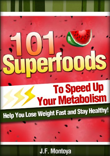 Metabolism: 101 Super Foods To Speed Up Your Metabolism, Help You Lose Weight Fast and Stay Healthy by J.F. Montoya